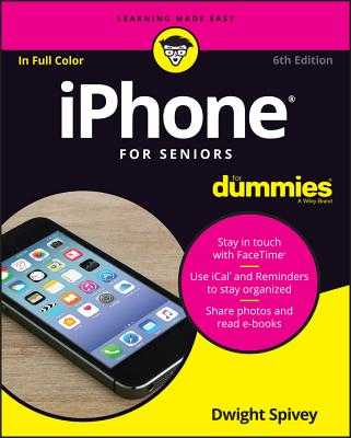 iPhone for Seniors for Dummies - Spivey, Dwight, Mr.