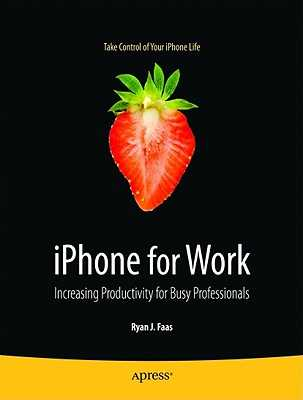 iPhone for Work: Increasing Productivity for Busy Professionals - Faas, Ryan