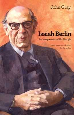 Isaiah Berlin: An Interpretation of His Thought - Gray, John