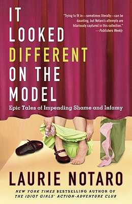 It Looked Different on the Model: Epic Tales of Impending Shame and Infamy - Notaro, Laurie
