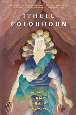 Ithell Colquhoun: Genius of the Fern Loved Gully - Hale, Amy