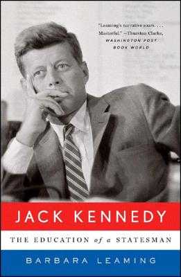 Jack Kennedy: The Education of a Statesman - Leaming, Barbara
