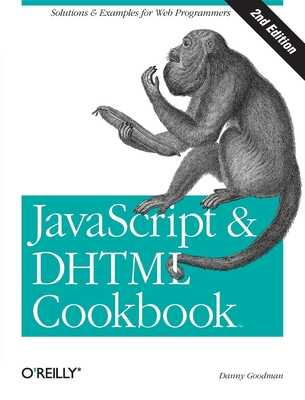 JavaScript & DHTML Cookbook: Solutions & Examples for Web Programmers - Goodman, Danny
