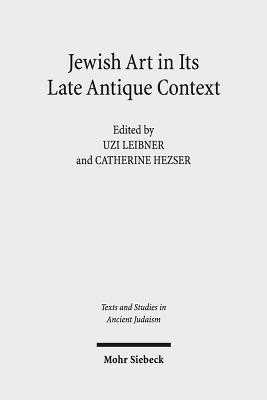 Jewish Art in Its Late Antique Context - Hezser, Catherine (Editor), and Leibner, Uzi (Editor)