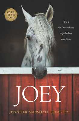 Joey: How a Blind Rescue Horse Helped Others Learn to See - Bleakley, Jennifer Marshall