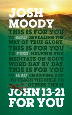 John 13-21 for You: Revealing the Way of True Glory - Moody, Josh
