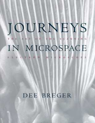 Journeys in Microspace: The Art of the Scanning Electron - Breger, Dee, Professor