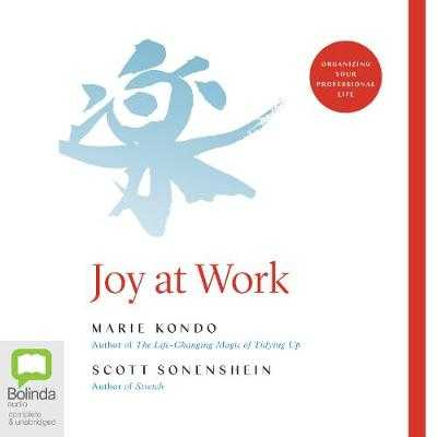 Joy at Work: The Life-Changing Magic of Organizing Your Working Life - Kondo, Marie, and Sonenshein, Scott, and Woren, Dan (Read by)