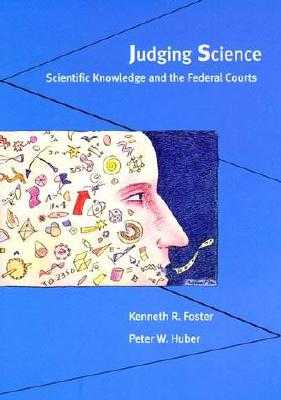 Judging Science: Scientific Knowledge and the Federal Courts - Foster, Kenneth R, Professor, and Huber, Peter W