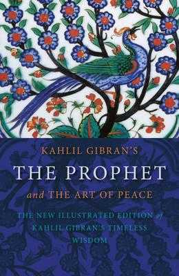 Kahlil Gibran's the Prophet: and the Art of Peace - Gibran, Kahlil