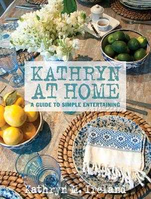 Kathryn at Home: A Guide to Simple Entertaining - Ireland, Kathryn