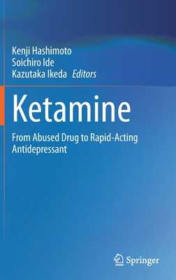 Ketamine: From Abused Drug to Rapid-Acting Antidepressant - Hashimoto, Kenji (Editor), and Ide, Soichiro (Editor), and Ikeda, Kazutaka (Editor)