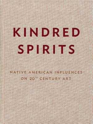 Kindred Spirits: Native American Influences on 20th Century Art - Ratcliff, Carter (Text by), and Smith, Paul Chaat (Text by), and Martin, Agnes (Contributions by)