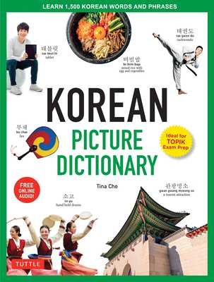 Korean Picture Dictionary: Learn 1,200 Key Korean Words and Phrases [includes Online Audio] - Cho, Tina