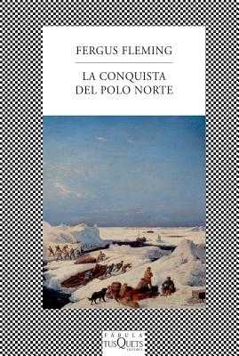 La Conquista del Polo Norte - Fleming, Fergus, and Ferrer, Jordi Beltran (Translated by)