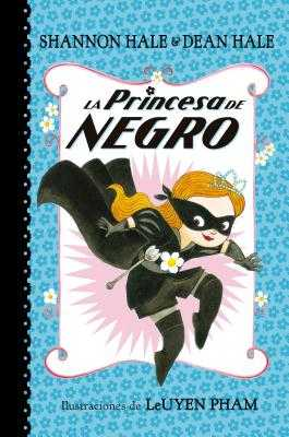 La Princesa de Negro (La Princesa de Negro 1)/The Princess in Black the Princess in Black, (Book 1) - Hale, Shannon, and Hale, Dean