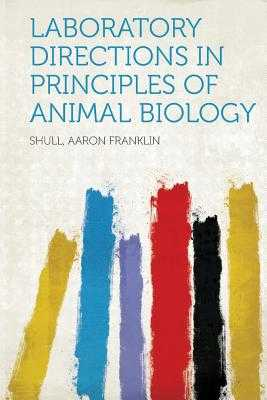 Laboratory Directions in Principles of Animal Biology - Franklin, Shull Aaron