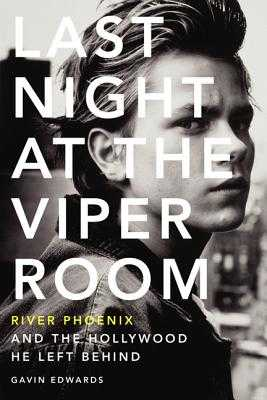 Last Night at the Viper Room: River Phoenix and the Hollywood He Left Behind - Edwards, Gavin