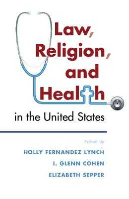 Law, Religion, and Health in the United States - Lynch, Holly Fernandez (Editor), and Cohen, I. Glenn (Editor), and Sepper, Elizabeth (Editor)
