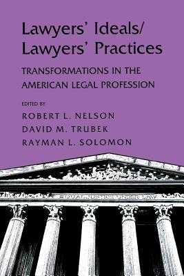 Lawyers' Ideals/Lawyers' Practices - Nelson, Robert L (Editor), and Trubek, David (Editor), and Solomon, Rayman L (Editor)