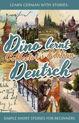 Learn German with Stories: Dino Lernt Deutsch Collector's Edition - Simple Short Stories for Beginners (5-8) - Klein, Andre