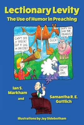 Lectionary Levity: The Use of Humor in Preaching - Markham, Ian S, and Gottlich, Samantha R E