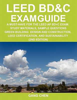 Leed Bd&c Exam Guide: A Must-Have for the Leed AP Bd+c Exam: Study Materials, Sample Questions, Green Building Design and Construction, Leed - Chen, Gang