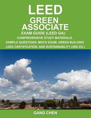 Leed Ga Exam Guide: A Must-Have for the Leed Green Associate Exam: Comprehensive Study Materials, Sample Questions, Mock Exam, Green Build - Chen, Gang