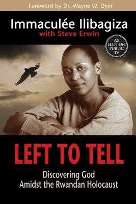 Left to Tell: Discovering God Amidst the Rwandan Holocaust - Ilibagiza, Immaculee, and Erwin, Steve (Contributions by)