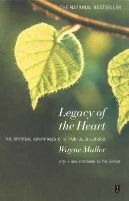 Legacy of the Heart: The Spiritual Advantage of a Painful Childhood - Muller, Wayne