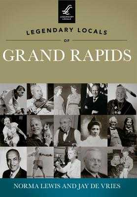 Legendary Locals of Grand Rapids, Michigan - Lewis, Norma, and De Vries, Jay