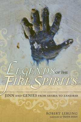 Legends of the Fire Spirits: Jinn and Genies from Arabia to Zanzibar - Lebling, Robert, and Shah, Tahir (Foreword by)
