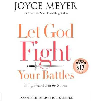 Let God Fight Your Battles: Being Peaceful in the Storm - Meyer, Joyce, and Carlisle, Jodi (Read by)