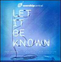 Let It Be Known - Worship Central