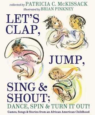 Let's Clap, Jump, Sing & Shout; Dance, Spin & Turn It Out!: Games, Songs, and Stories from an African American Childhood - McKissack, Patricia C