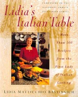 Lidia's Italian Table: More Than 200 Recipes from the First Lady of Italian Cooking - Bastianich, Lidia