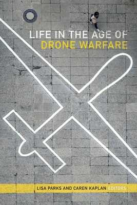 Life in the Age of Drone Warfare - Parks, Lisa, Professor (Editor)