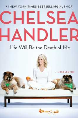 Life Will Be the Death of Me: . . . and You Too! - Handler, Chelsea