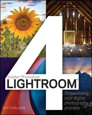 Lightroom 4: Streamlining Your Digital Photography Process - Coalson, Nat