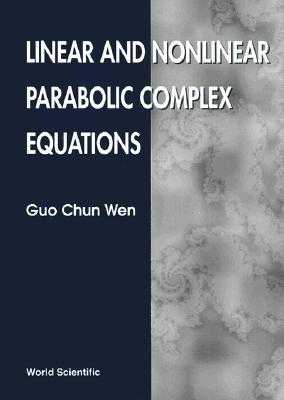 Linear and Nonlinear Parabolic Complex Equations - Wen, Guo Chun