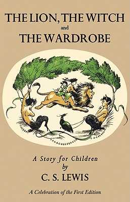 Lion, the Witch and the Wardrobe: A Celebration of the First Edition - Lewis, C S