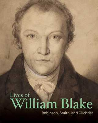 Lives of William Blake - Robinson, Henry Crabb, and Smith, John Thomas, and Gilchrist, Alexander