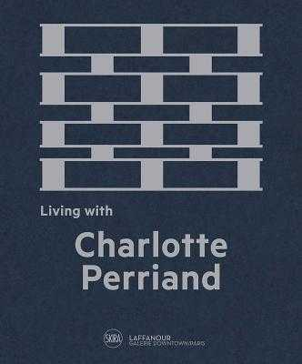 Living with Charlotte Perriand: The Art of Living - Perriand, Charlotte, and Fleury, Cynthia (Text by), and Laffanour, François (Editor)