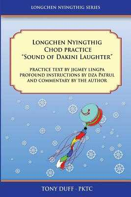 "Longchen Nyingthig Chod Practice: ""Sound of Dakini Laughter"" by Jigme Lingpa, Instructions by Dza Patrul Rinpoche - Duff, Tony"