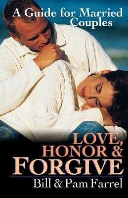 Love, Honor & Forgive: A Guide for Married Couples - Farrel, Bill, and Farrel, Pam, and Farrel, Pam