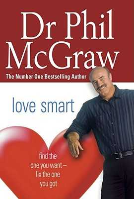 Love Smart: Find the One You Want - Fix the One You Got - McGraw, Dr. Phil