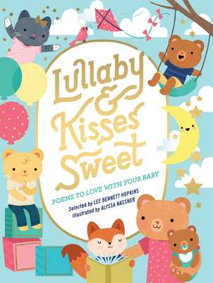 Lullaby and Kisses Sweet: Poems to Love with Your Baby - Hopkins, Lee Bennett