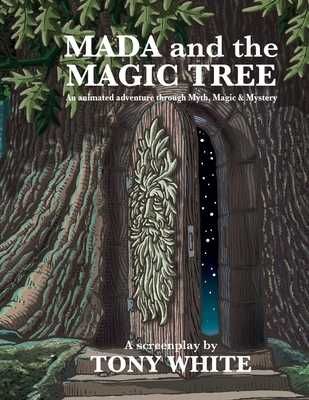 "MADA and the MAGIC TREE: Script 1 of the ""Films I Never Got To Make"" book series. - White, Tony"