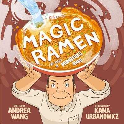 Magic Ramen: The Story of Momofuku Ando - Wang, Andrea