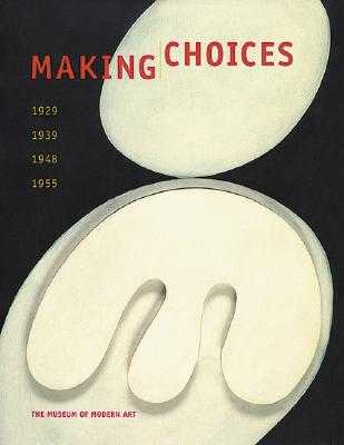 Making Choices: 1929, 1939, 1948, 1955 - Umland, Anne (Contributions by), and Galassi, Peter (Text by), and Storr, Robert (Text by)